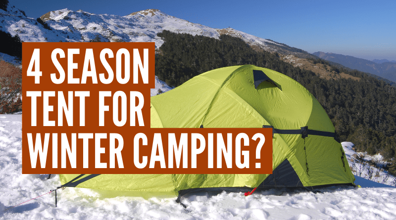 do you need a 4 season tent for winter camping