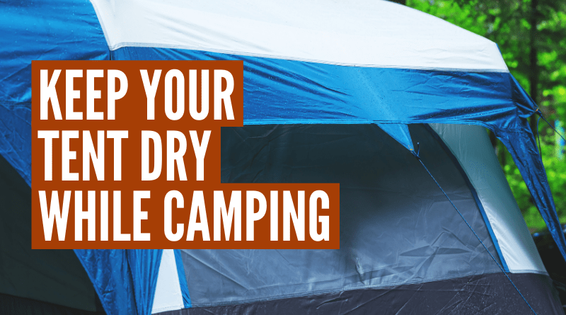 How to keep your tent dry while camping in the rain.