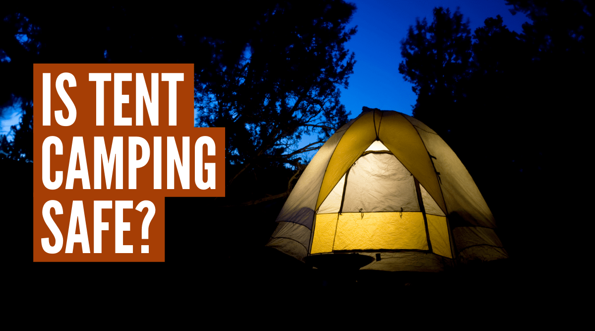How safe is camping in a tent