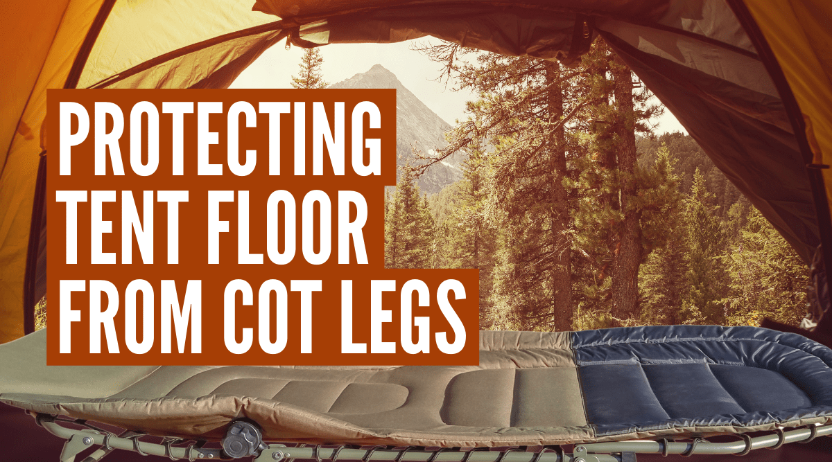 How to protect tent floor from cot legs